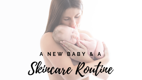 A new baby and a skincare regime